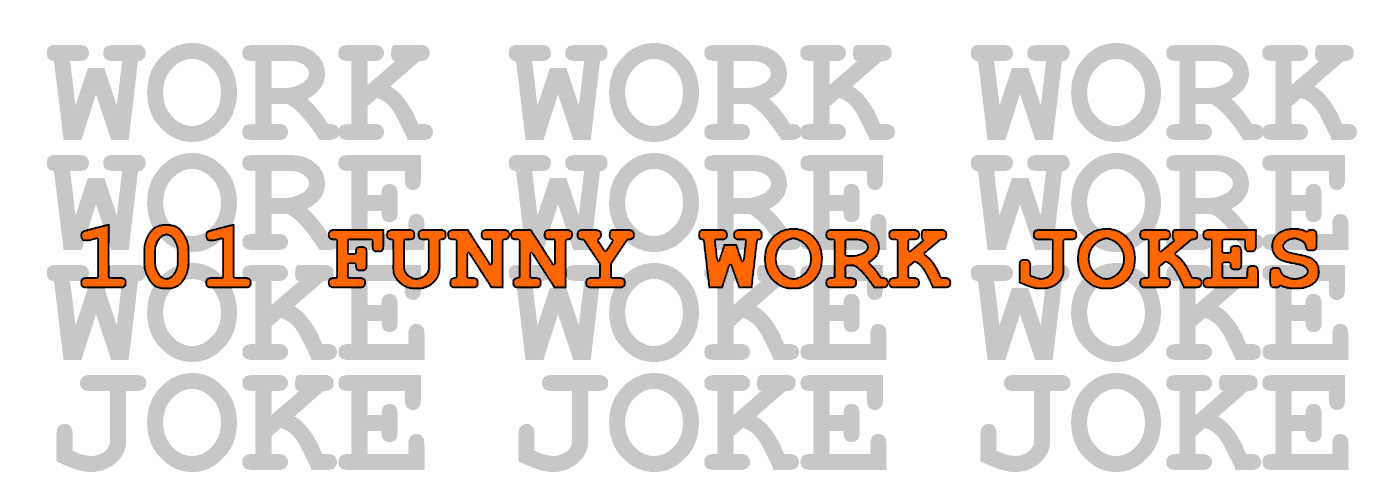 101 Funny Work Jokes to Get You Through the Day